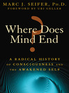 Where Does Mind End? (eBook): A Radical History of Consciousness and the Awakened Self